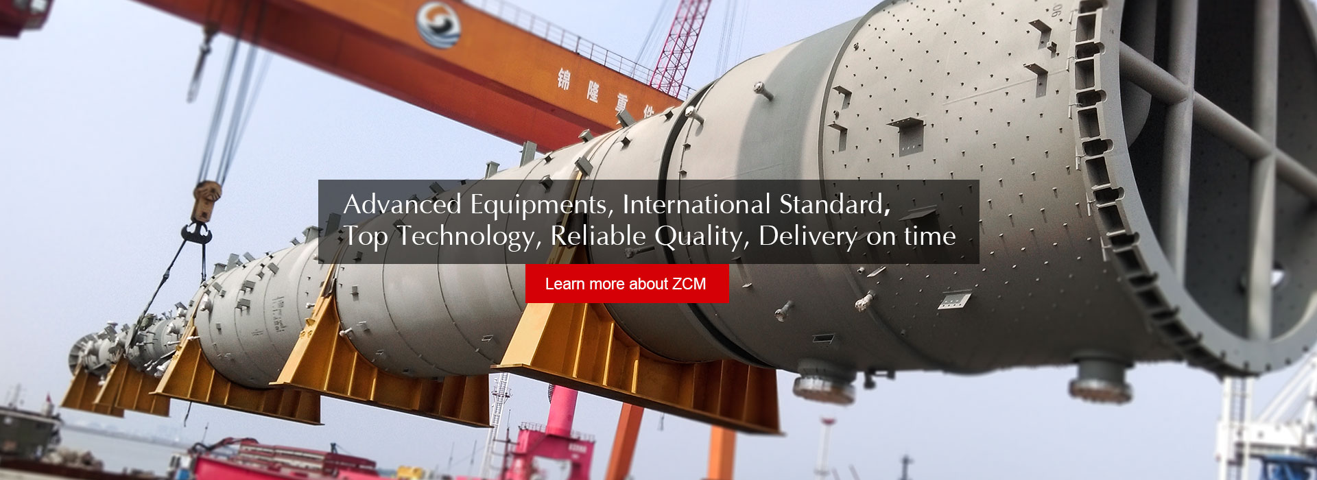 Advanced Equipments, International standard, Top Technology, Reliable Quality, Delivery on time